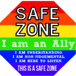 Pride flag sign with the words SAFE ZONE, I am an ally. I am understanding, I am non judgmental, I am here to listen. This is a safe zone.