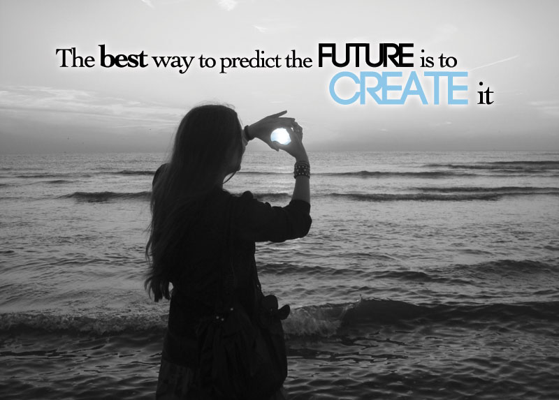 "A young woman stands by the ocean and appears to hold the sun. The words ""The Best way to predict the future is to create it"" are written across the photo."
